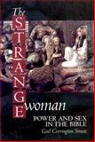 The Strange Woman : Power and Sex in the Bible, Streete, Gail Corrington, 0664256228