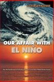 Our Affair with el Nino : How We Transformed an Enchanting Peruvian Current into a Global Climate Hazard, Philander, S. George, 0691126224