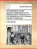 Considerations on the Proposed Application to His Majesty and to Parliament, for the Establishment of a Licensed Theatre in Edinburgh, John Bonar, 1140896229