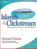 Islands in the Clickstream : Reflections on Life in a Virtual World, Thieme, Richard, 1931836221