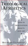 Theological Aesthetics : God in Imagination, Beauty, and Art, Viladesau, Richard, 019512622X