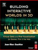 Building Interactive Worlds in 3D : Virtual Sets and Pre-Visualization for Games, Film and the Web, Gauthier, Jean-Marc, 0240806220