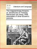 The Magnanimous Amazon; or, Adventures of Theresia, Baronness Van Hoog with Anecdotes of Other Eccentric Persons, See Notes Multiple Contributors, 1170346227