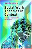 Social Work Theories in Context : Creating Frameworks for Practice, Healy, Karen, 1403916225