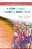 Utility-Based Learning from Data, Friedman, Craig and Sandow, Sven, 1584886226