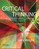 Critical Thinking : An Introduction to Analytical Reading and Reasoning, Wright, Larry, 019979622X
