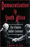 Democratization in South Africa : The Elusive Social Contract, Sisk, Timothy D., 0691036225