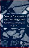 Security Communities and Their Neighbours : Regional Fortresses or Global Integrators?, Bellamy, Alex J., 140390622X