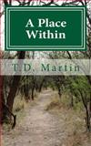 A Place Within, T. D. Martin, 1490416226