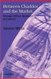 Between Chaddor and Market : Female Office Workers in Lahore, Mirza, Jasmin, 0195796233