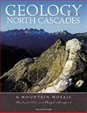 Geology of the North Cascades, Rowland W. Tabor and Ralph Haugerud, 0898866235