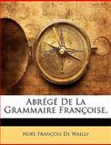 Abrégé de la Grammaire Françoise, Noël François De Wailly, 1148476237