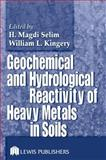 Geochemical and Hydrological Reactivity of Heavy Metals in Soils, Selim, Hussein Magd Eldin and Kingery, William L., 1566706238