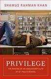 Privilege : The Making of an Adolescent Elite at St. Paul's School, Khan, Shamus Rahman, 0691156239