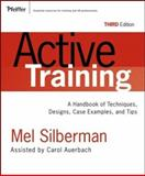 Active Training : A Handbook of Techniques, Designs, Case Examples, and Tips, Silberman, Melvin L. and Auerbach, Carol, 0787976237