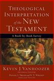 Theological Interpretation of the New Testament : A Book-by-Book Survey, Vanhoozer, Kevin J. and Treier, Daniel J., 0801036232