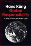 Global Responsibility : In Search of a New World Ethic, Kung, Hans, 0826406238