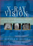 X-Ray Vision : The Evolution of Medical Imaging and Its Human Implications, Gunderman, Richard B., 0199976236