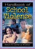 Handbook of School Violence, Edwin R Gerler  Jr, 0789016230
