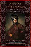 A Man of Three Worlds : Samuel Pallache, a Moroccan Jew in Catholic and Protestant Europe, Wiegers, Gerard, 0801886236