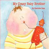 My Crazy Baby Brother, Charlotte Dean, 1466246235