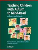 Teaching Children with Autism to Mind-Read : A Practical Guide for Teachers and Parents, Howlin, Patricia and Hadwin, Julie A., 0471976237