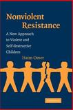 Non-Violent Resistance : A New Approach to Violent and Self-Destructive Children, Omer, Haim, 0521536235
