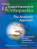 Surgical Exposures in Orthopaedics : The Anatomic Approach, DeBoer, Piet and Buckley, Richard, 0781776236