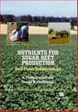 Nutrients for Sugar Beet Production : Soil-Plant Relationships, Draycott, A. Philip and Christenson, Donald R., 085199623X