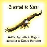 Created to Soar, Leslie E. Rogers, 1462646239