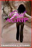 Girl, Get a Grip!, Francesca Stubbs, 1499686234