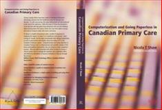Computerization and Going Paperless in Canadian Primary Care, Nicola T. Shaw, 1857756231