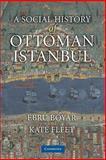 A Social History of Ottoman Istanbul, Boyar, Ebru and Fleet, Kate, 0521136237