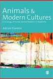 Animals and Modern Cultures : A Sociology of Human-Animal Relations in Modernity, Franklin, Adrian, 0761956239