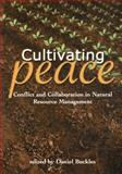 Cultivating Peace : Conflict and Collaboration in Natural Resource Management, Daniel Buckles, International Development Research Centre, 0821346237