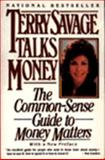 Terry Savage Talks Money : The Common-Sence Guide to Money Matters, Savage, Terry, 0887306233