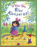 It Was You, Blue Kangaroo!, Emma Chichester Clark, 0385746237