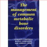 The Management of Common Metabolic Bone Disorders, Campbell, G. A. and Compston, J. E., 0521436230