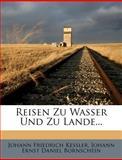 Reisen Zu Wasser und Zu Lande, Johann Friedrich Kessler, 1278416234