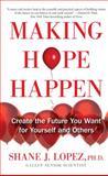 Making Hope Happen, Shane J. Lopez, 1451666233