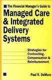 Financial Manager's Guide to Managed Care and Integrated Delivery Systems : Strategies for Contracting and Reimbursement, DeMuro, Paul R., 1557386234