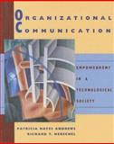 Organizational Communication : Empowerment in a Technological Society, Andrews, Patricia Hayes and Herschel, Richard T., 0205546234