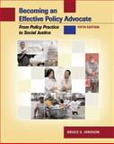 Becoming an Effective Policy Advocate : From Policy Practice to Social Justice, Jansson, Bruce S., 0495006238