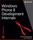 Windows Phone 8 Development Internals, Whitechapel and McKenna, Sean, 0735676232