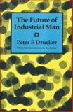 The Future of Industrial Man, Drucker, Peter and Drucker, Peter F., 1560006234