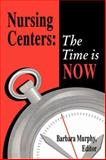 Nursing Centers : The Time Is Now, Barbara Murphy, 0887376231