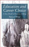 Education and Career Choice : A New Model of Decision Making, White, Patrick, 1403986231