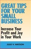 Great Tips for Your Small Business, Julie V. Watson, 1550026232