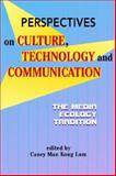Perspectives on Culture, Technology and Communication : The Media Ecology Tradition, Lum, Casey Man Kong, 1572736232