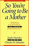 So You're Going to Be a Mother, Karla Morales and Charles B. Inlander, 188260623X